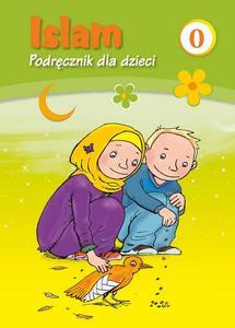 """""""Islam. Podręcznik dla dzieci"""" poziom 0. Opracowanie: Iwona Abi Issa"""