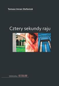 "Tomasz Imran Stefaniuk ""Cztery sekundy raju"""
