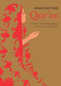 "Ingrid Mattson ""Qur'an. Historia i rola Świętej Księgi w życiu muzułmanów """
