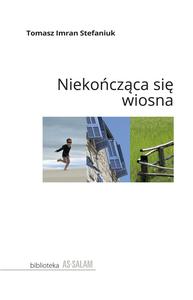 """Tomasz Imran Stefaniuk """"Niekończąca się wiosna"""""""